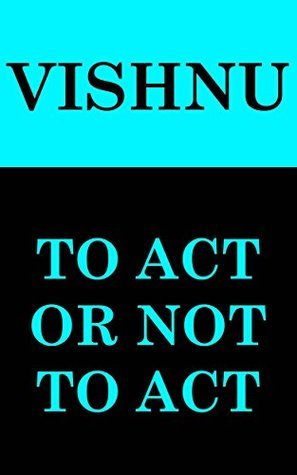 To Act Or Not To Act  by  Vishnu