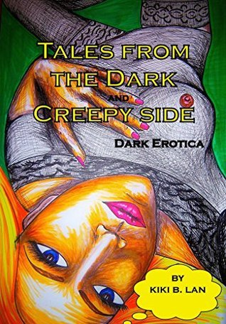 Tales of the Dark and Creepy Side: Dark Erotica  by  Kiki B. Lan