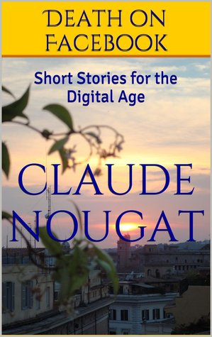 Death on Facebook, Short Stories for the Digital Age  by  Claude Nougat