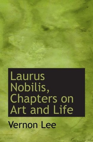 Laurus Nobilis, Chapters on Art and Life Vernon Lee
