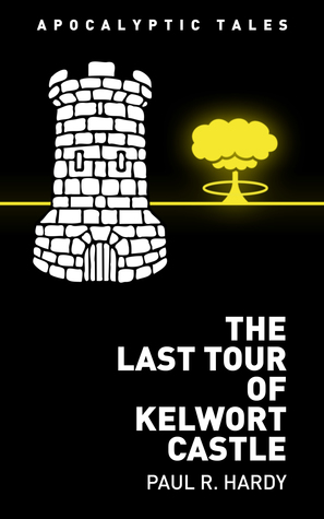 The Last Tour of Kelwort Castle  by  Paul R. Hardy