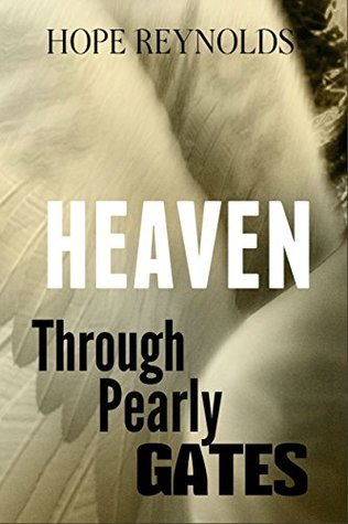 Heaven: Through Pearly Gates Hope Reynolds