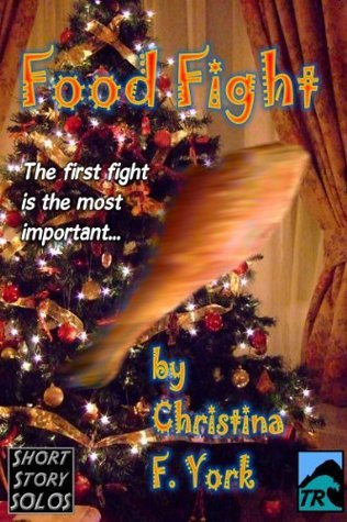 Food Fight: A Holiday Short Short Story  by  Christina F. York