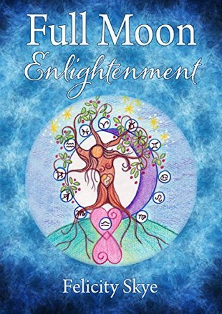 Full Moon Enlightenment  by  Felicity Skye