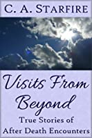 Visits From Beyond: True Stories of After Death Encounters