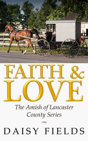 Faith and Love in Lancaster (The Amish of Lancaster County #3) Daisy Fields