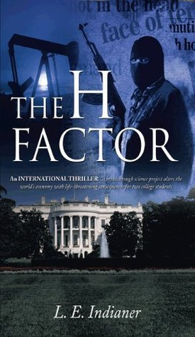 THE H FACTOR: An International Thriller...a breakthrough science project alters the worlds economy with life-threatening consequences for two college students  by  L. E. Indianer