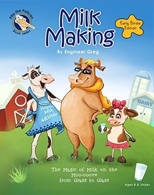 Milk Making (Early Birdie Edition): The Magic of Milk on the Moo-ooove from Grass to Glass (Pilly the Pelican Book Series 2)  by  Gregory Skeete