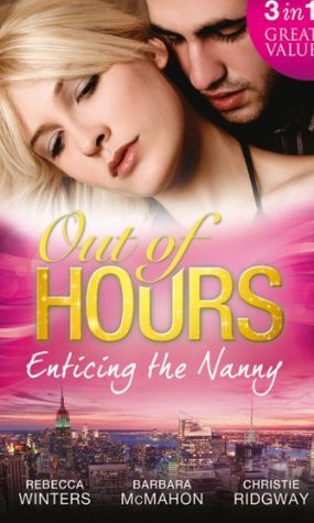 Out of Hours...Enticing the Nanny: The Nanny and the CEO / Nanny to the Billionaires Son / Not Just the Nanny  by  Rebecca Winters