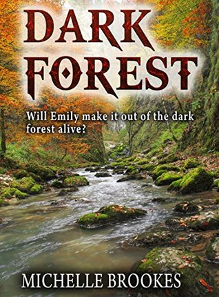 DARK FOREST: Taken  by  her captors, will Emily make it out of the dark forest alive? by Michelle Brookes