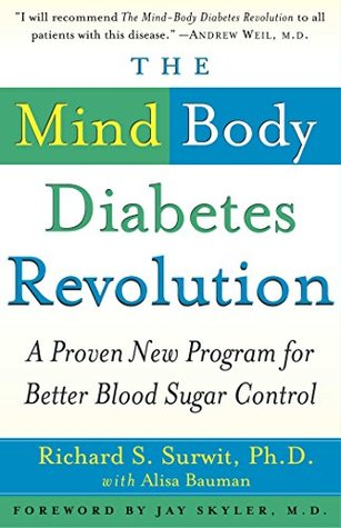The Mind-Body Diabetes Revolution: A Proven New Program for Better Blood Sugar Control  by  Richard S. Surwit