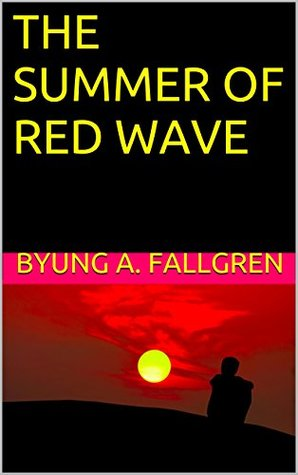 THE SUMMER OF RED WAVE  by  Byung A. Fallgren