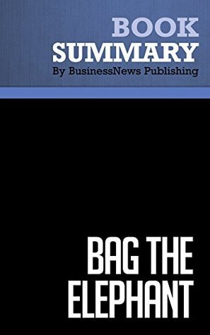 Summary: Bag The Elephant - Steve Kaplan: How to win and keep big customers  by  BusinessNews Publishing