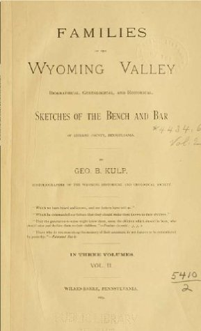 Families of the Wyoming Valley (Volume 2): biographical, genealogical and historical. Sketches of the bench and bar of Luzerne County, Pennsylvania  by  Geo. B. Kulp