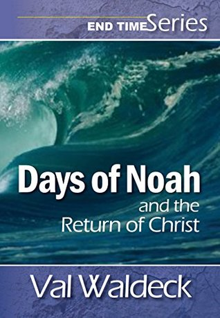 Days of Noah and the Return of Christ (End Times (Second Coming) Book 5) Val Waldeck