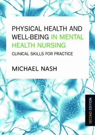 Physical Health And Well-Being In Mental Health Nursing: Clinical Skills For Practice  by  Michael Nash