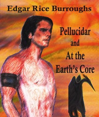 Pellucidar Series- Two Books: At the Earths Core and Pellucidar [Illustrated] Edgar Rice Burroughs