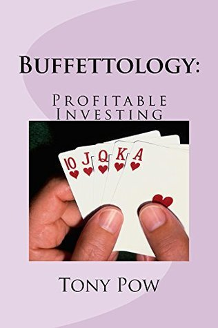 Buffettology: Profitable Investing (The Art of Investing Book 1)  by  Tony Pow