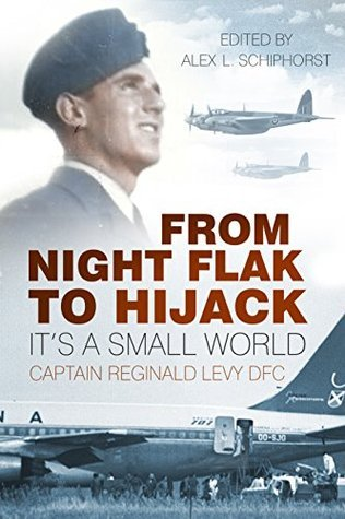From Night Flak to Hijack: Its a Small World  by  Reginald Levy