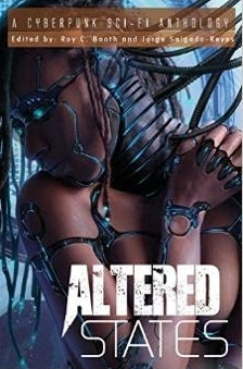 Altered States: A Cyberpunk Sci-Fi Anthology Roy C. Booth