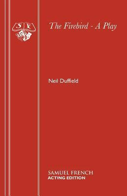 The Firebird: A Play  by  Neil Duffield