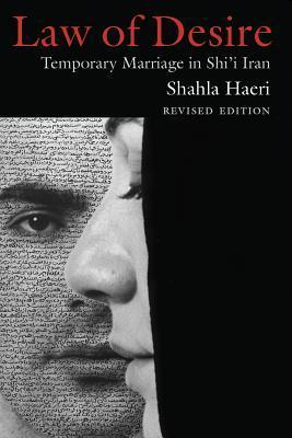 Law of Desire: Temporary Marriage in Shii Iran, Revised Edition  by  Shahla Haeri