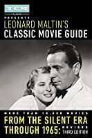 Turner Classic Movies Presents Leonard Maltin's Classic Movie Guide: From the Silent Era Through 1965: Revised Third Edition