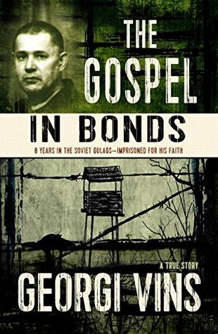 The Gospel in Bonds: 8 years in the Soviet Gulags--Imprisoned for his faith--a true story  by  Georgi Vins
