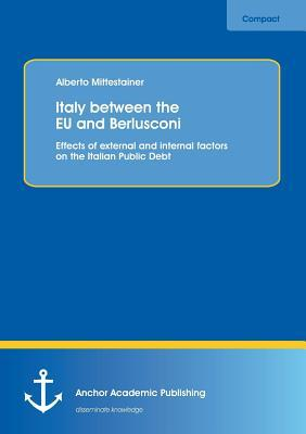 Italy Between the Eu and Berlusconi: Effects of External and Internal Factors on the Italian Public Debt Alberto Mittestainer