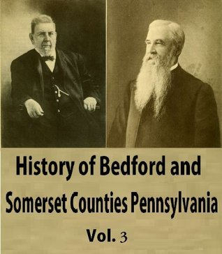 History of Bedford and Somerset Counties Pennsylvania, Vol 3  by  E. Howard Blackburn