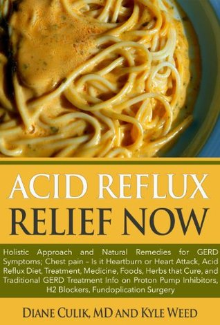 Acid Reflux Relief Now: Holistic Approach and Natural Remedies for GERD Symptoms, Chest pain - Is it Heartburn or Heart Attack, Acid Reflux Diet, Treatment, ... - Simple Steps to Better Health Book 3)  by  Diane Culik