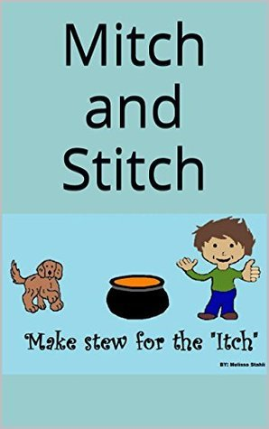 Childrens Book: Mitch and Stitch Make Stew for The Itch Melissa Stahli