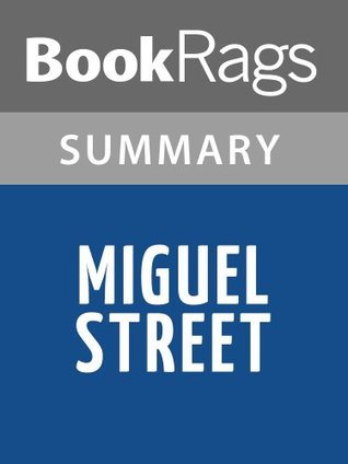 Miguel Street  by  V. S. Naipaul l Summary & Study Guide by BookRags