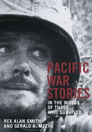 PACIFIC WAR STORIES: in the words of those who survived Rex Alan Smith