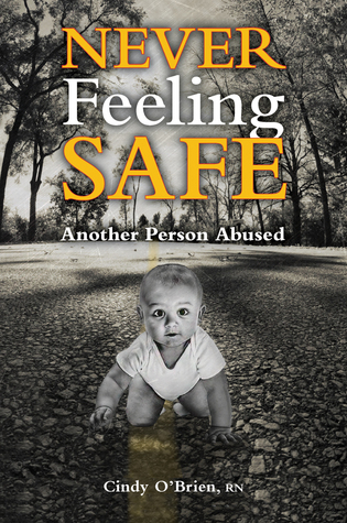 Never Feeling Safe: Another Person Abused  by  Cindy OBrien