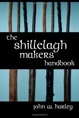 The Shillelagh Makers Handbook  by  John W. Hurley