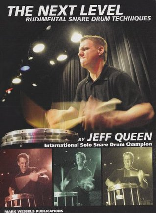 The Next Level: Rudimental Snare Drum Techniques  by  Jeff Queen