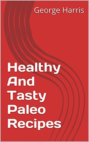 Healthy And Tasty Paleo Recipes  by  Jim Lee Crocket