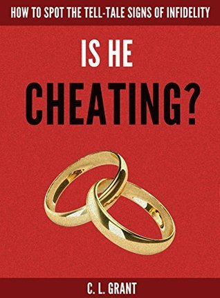 Is He Cheating?: How To Spot The Tell-Tale Signs Of Infidelity  by  C.L.   Grant