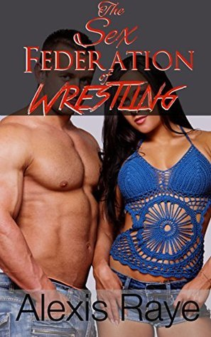 Sex Federation of Wrestling (SFW) (SFW Wrestling Book 1)  by  Alexis Raye