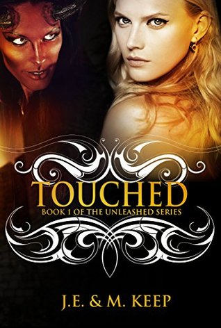 Touched (Unleashed, #1)  by  J.E. Keep
