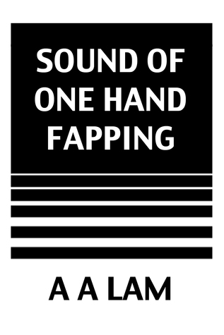 Sound of One Hand Fapping A.A. Lam
