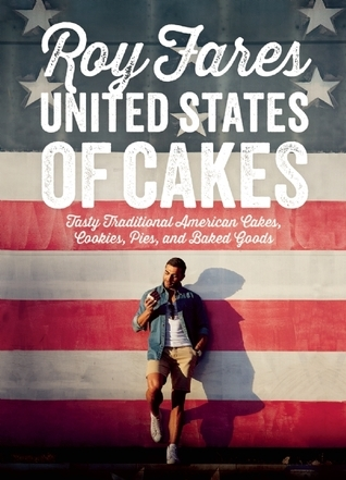 United States of Cakes: Tasty Traditional American Cakes, Cookies, Pies, and Baked Goods  by  Roy Fares