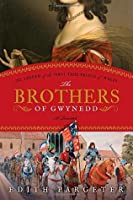 The Brothers of Gwynedd: The Legend of the First True Prince of Wales  (Brothers of Gwynedd, #1-4)