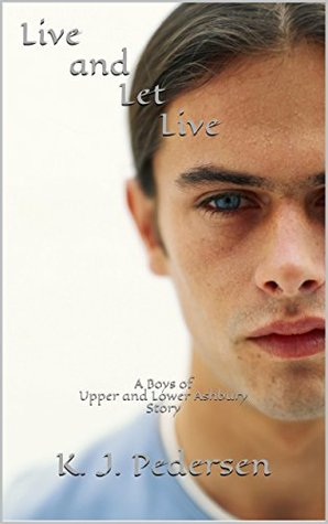 Live and Let Live: A Boys of Upper and Lower Ashbury Story (The Boys of Upper and Lower Ashbury Book 1) K. J. Pedersen