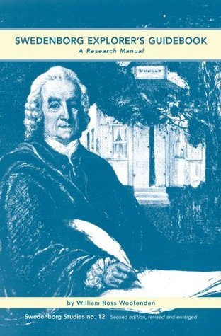 SWEDENBORG EXPLORERS GUIDEBOOK: A RESEARCH MANUAL: 0  by  William Ross Woofenden