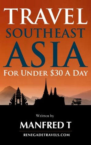Travel Southeast Asia For Under $30 A Day Manfred T