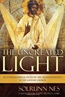The Uncreated Light: An Iconographiocal Study of the Transfiguration In the Eastern Church