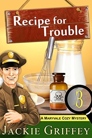 Recipe for Trouble (A Maryvale Cozy Mystery, Book 3)  by  Jackie Griffey