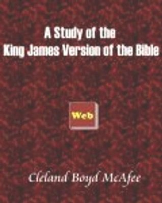 A STUDY OF THE KING JAMES BIBLE (non illustrated) Cleland Boyd McAfee